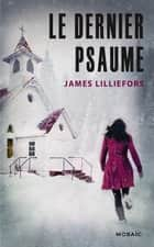 Le dernier psaume ebook by James Lilliefors