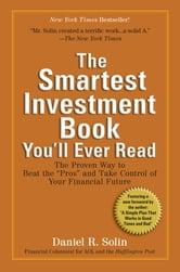 "The Smartest Investment Book You'll Ever Read - The Proven Way to Beat the ""Pros"" and Take Control of Your Financial Future ebook by Daniel R. Solin"