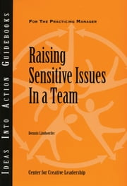 Raising Sensitive Issues in a Team ebook by Center for Creative Leadership (CCL),Dennis Lindoerfer