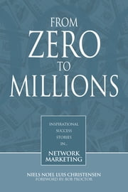 From Zero to Millions--inspirational success stories in network marketing ebook by Niels Noel Luis Christensen