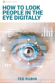 How to Look People in the Eye Digitally ebook by Ted Rubin