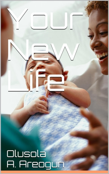 Your New Life ebook by Olusola  A. Areogun