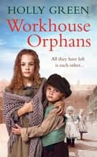 Workhouse Orphans eBook by Holly Green