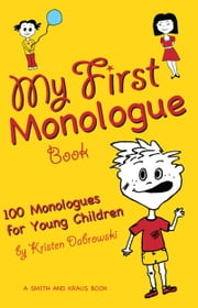 My First Monologue Book - 100 Monologues for Young Children ebook by Kristen Dabrowski