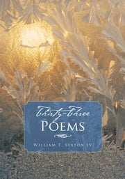 Thirty-Three Poems ebook by William T. Sexton IV