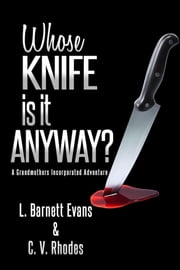 Whose Knife Is It Anyway? ebook by L. Barnett Evans, Crystal V. Rhodes