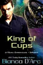 King of Cups - Jit'Suku Chronicles ebook by Bianca D'Arc