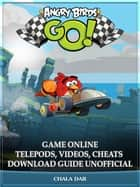 Angry Birds GO! Game Online Telepods, Videos, Cheats Download Guide Unofficial ebook by Chala Dar