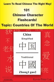 Learn To Read Chinese The Right Way! 101 Chinese Character Flashcards! Topic: Countries Of The World ebook by Kevin Peter Lee