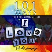 "101 Ways to Tell Your Child ""I Love You"" ebook by Vicki Lansky,Travis Fortner"