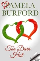 Too Darn Hot eBook by Pamela Burford