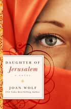 Daughter of Jerusalem - A Novel ebook by Joan Wolf