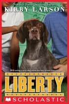Liberty (Dogs of World War II) ebook by Kirby Larson