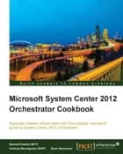 Microsoft System Center 2012 Orchestrator Cookbook ebook by Samuel Erskine (MCT), Andreas Baumgarten (MVP), Steven Beaumont