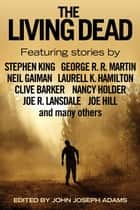 The Living Dead eBook by John Joseph Adams, Stephen King, George R. R. Martin,...