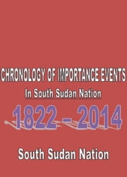 Chronology of Important Events ebook by South Sudan Nation
