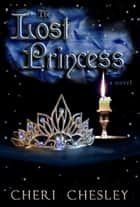The Lost Princess - The Peasant Queen Series, #4 ebook by Cheri Chesley