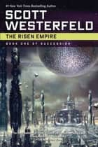The Risen Empire - Book One of Succession ebook by Scott Westerfeld