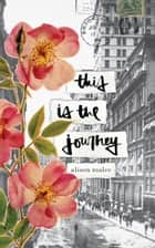 This Is the Journey eBook by Alison Malee