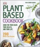 Plant-Based Cookbook - Good for your Heart, your Health, and your Life ebook by Trish Sebben-Krupka