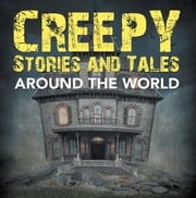 Creepy Stories and Tales Around the World - Horror Books for Kids ebook by Baby Professor