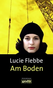 Am Boden - Lila Zieglers achter Fall eBook by Lucie Flebbe