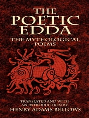 The Poetic Edda: The Mythological Poems ebook by Henry Bellows