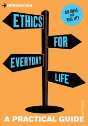Introducing Ethics for Everyday Life - A Practical Guide ebook by Dave Robinson