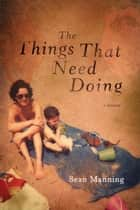 The Things That Need Doing ebook by Sean Manning