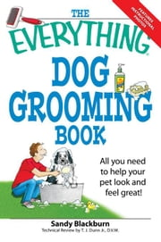 The Everything Dog Grooming Book: All You Need to Help Your Pet Look and Feel Great! ebook by Blackburn, Sandy
