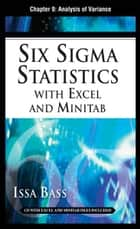 Six Sigma Statistics with EXCEL and MINITAB, Chapter 9 - Analysis of Variance ebook by Issa Bass
