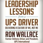 Leadership Lessons from a UPS Driver - Delivering a Culture of We, Not Me Hörbuch by Ron Wallace, Wayne Shepherd