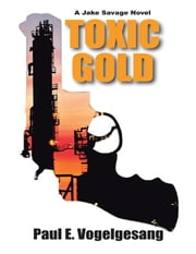 Toxic Gold ebook by Paul E. Vogelgesang