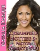 Creampied Hotties 5: Pastor Wright's Wife ebook by Natalia Darque