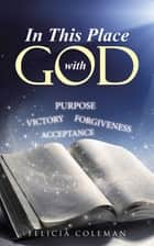 In This Place with God ebook by Felicia Coleman