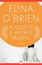 August Is a Wicked Month: A Novel - A Novel ebook by Edna O'Brien