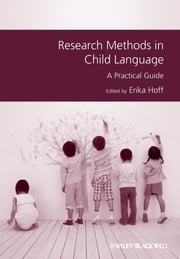Research Methods in Child Language - A Practical Guide ebook by Erika Hoff