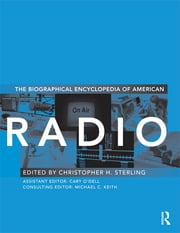 Biographical Encyclopedia of American Radio ebook by Christopher H. Sterling