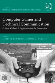 Computer Games and Technical Communication - Critical Methods and Applications at the Intersection ebook by Assoc Prof Ryan M Moeller,Asst Prof Jennifer deWinter,Dr Miles A Kimball