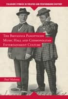 The Britannia Panopticon Music Hall and Cosmopolitan Entertainment Culture ebook by Paul Maloney