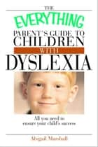 The Everything Parent's Guide to Children With Dyslexia ebook by Jody Swarbrick,Abigail Marshall