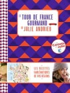 Le tour de France gourmand de Julie Andrieu ebook by Julie Andrieu
