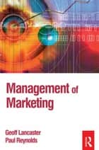Management of Marketing ebook by Paul Reynolds, Geoff Lancaster