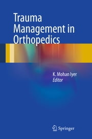 Trauma Management in Orthopedics ebook by K. Mohan Iyer