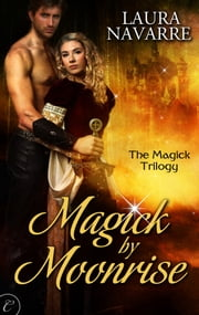Magick by Moonrise ebook by Laura Navarre