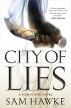 City of Lies - A Poison War Novel ebook by Sam Hawke