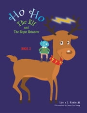 HO HO The Elf and The Rogue Reindeer - Book 2 ebook by Larry J. Kaniecki