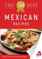 The 50 Best Mexican Recipes ebook by Media Adams