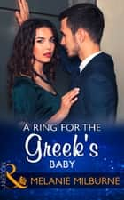 A Ring For The Greek's Baby (Mills & Boon Modern) (One Night With Consequences, Book 32) ekitaplar by Melanie Milburne