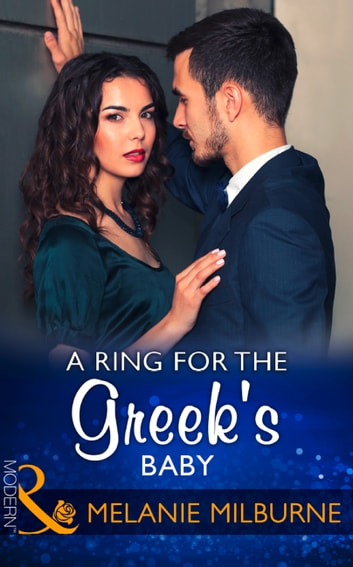 A Ring For The Greek's Baby (Mills & Boon Modern) (One Night With Consequences, Book 32) ebook by Melanie Milburne